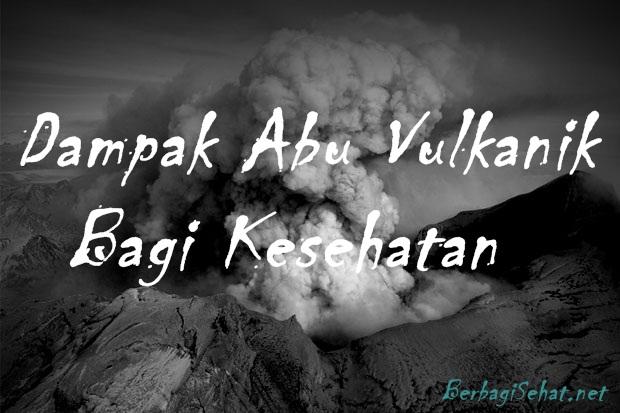 Efek Samping Terkena Abu Vulkanik Bagi Kesehatan