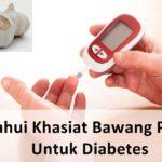 Ketahui Khasiat Bawang Putih Untuk Diabetes